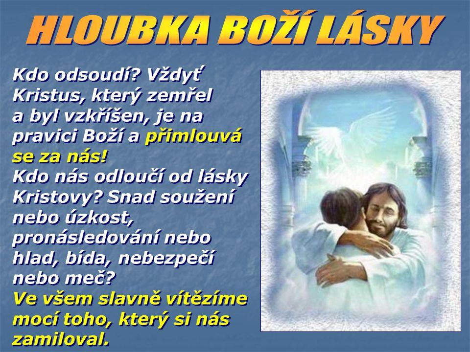 Řím 8,29 Co k tomu dodat? Je-li Bůh s námi, kdo proti nám? On neušetřil svého vlastního Syna, ale za nás za všecky jej vydal; jak by nám spolu s Ním n