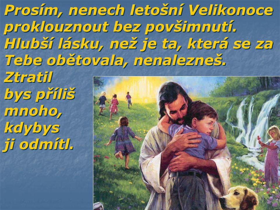 Ježíš zaslibuje, že když jej vyznáš, tak bude stát po tvém boku a přizná se k Tobě u Nebes- kého Otce. (Mt 10,32)