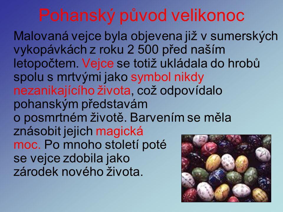 Pohanský původ velikonoc Pohanské tradice - od malovaných vajíček, králíčků až po mazance, včetně velikonočního půstu. Velikonoce byly církví přijaty
