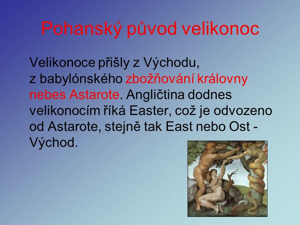 Pohanský původ velikonoc Malovaná vejce byla objevena již v sumerských vykopávkách z roku 2 500 před naším letopočtem. Vejce se totiž ukládala do hrob
