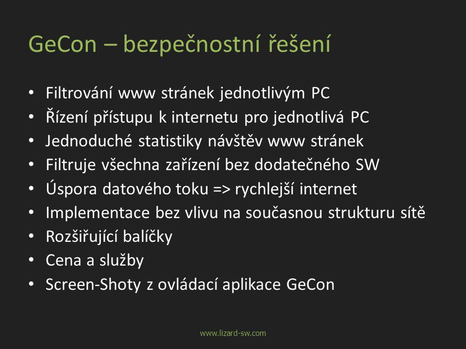 GeCon – bezpečnostní řešení • Filtrování www stránek jednotlivým PC • Řízení přístupu k internetu pro jednotlivá PC • Jednoduché statistiky návštěv www stránek • Filtruje všechna zařízení bez dodatečného SW • Úspora datového toku => rychlejší internet • Implementace bez vlivu na současnou strukturu sítě • Rozšiřující balíčky • Cena a služby • Screen-Shoty z ovládací aplikace GeCon www.lizard-sw.com