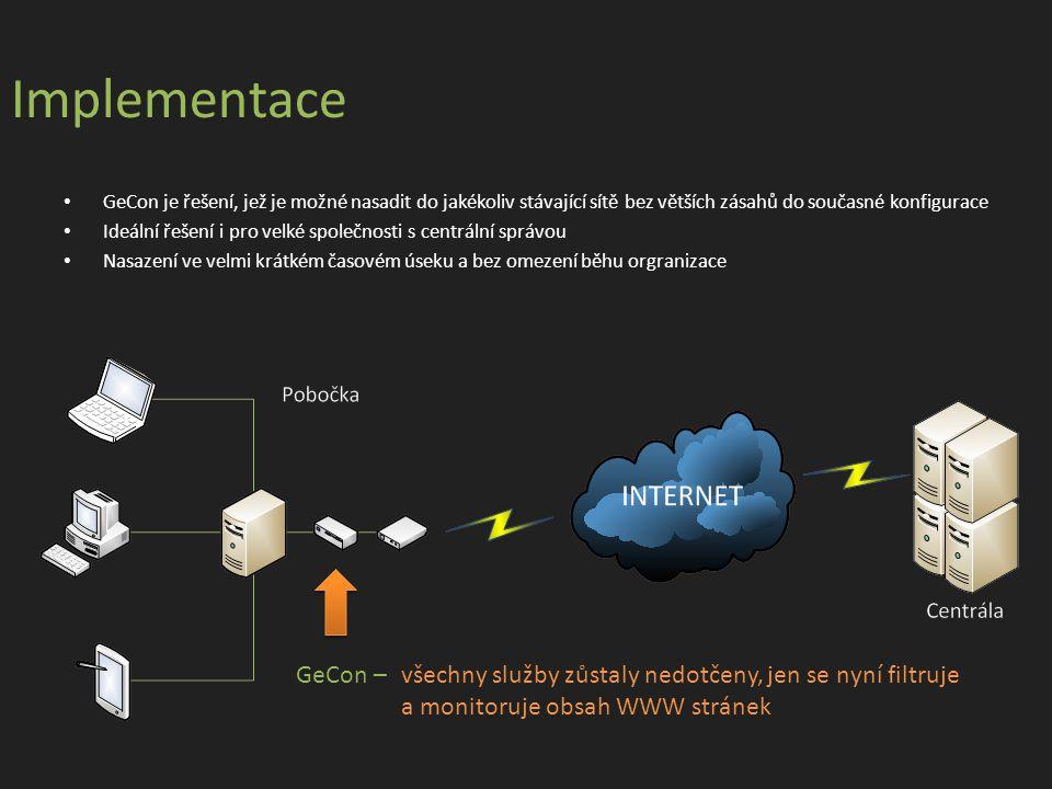 Implementace • GeCon je řešení, jež je možné nasadit do jakékoliv stávající sítě bez větších zásahů do současné konfigurace • Ideální řešení i pro velké společnosti s centrální správou • Nasazení ve velmi krátkém časovém úseku a bez omezení běhu orgranizace GeCon – všechny služby zůstaly nedotčeny, jen se nyní filtruje a monitoruje obsah WWW stránek