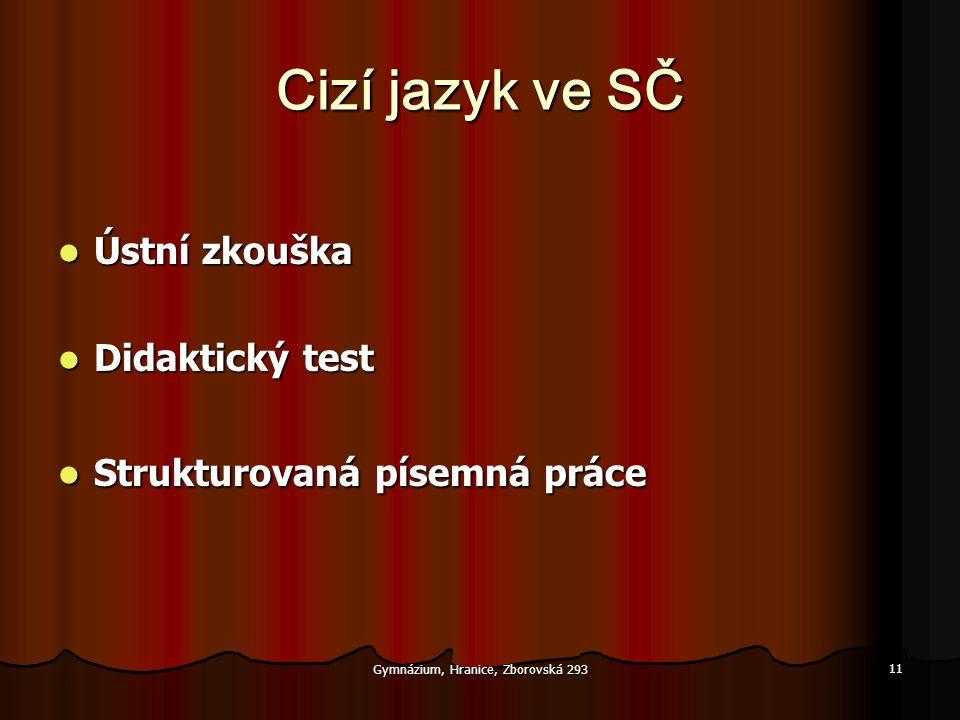 Gymnázium, Hranice, Zborovská 293 11 Cizí jazyk ve SČ  Ústní zkouška  Didaktický test  Strukturovaná písemná práce