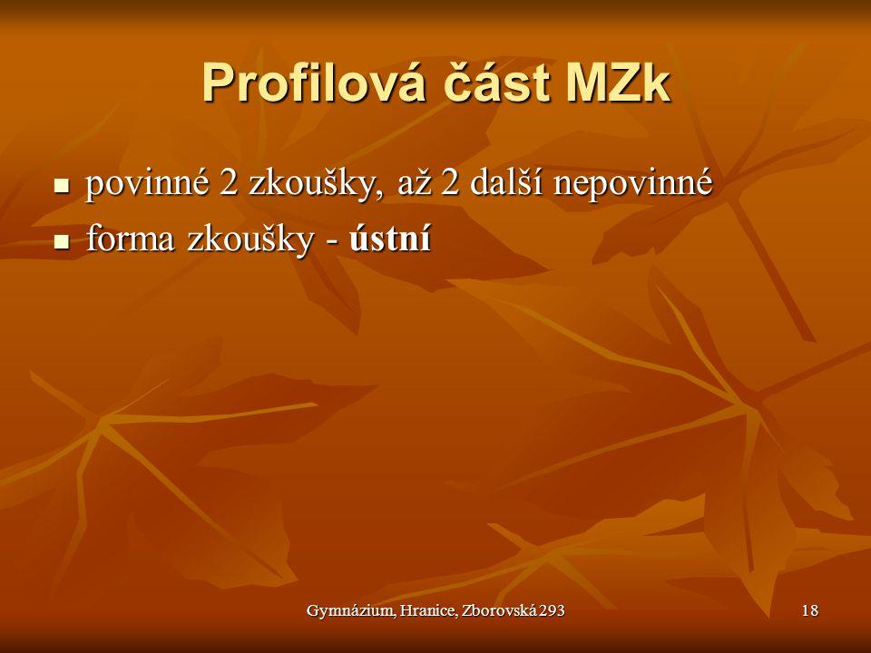 Gymnázium, Hranice, Zborovská 29318 Profilová část MZk  povinné 2 zkoušky, až 2 další nepovinné  forma zkoušky - ústní