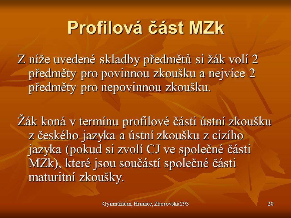 Gymnázium, Hranice, Zborovská 29320 Profilová část MZk Z níže uvedené skladby předmětů si žák volí 2 předměty pro povinnou zkoušku a nejvíce 2 předměty pro nepovinnou zkoušku.