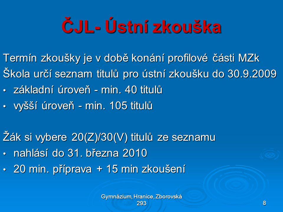 Gymnázium, Hranice, Zborovská 2938 ČJL- Ústní zkouška Termín zkoušky je v době konání profilové části MZk Škola určí seznam titulů pro ústní zkoušku do 30.9.2009 • základní úroveň - min.
