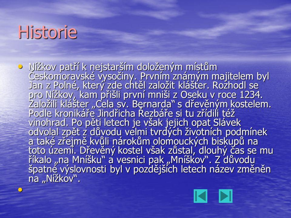 Historie • Nížkov patří k nejstarším doloženým místům Českomoravské vysočiny. Prvním známým majitelem byl Jan z Polné, který zde chtěl založit klášter