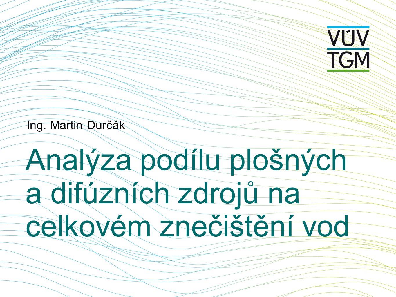 Analýza podílu plošných a difúzních zdrojů na celkovém znečištění vod Ing. Martin Durčák