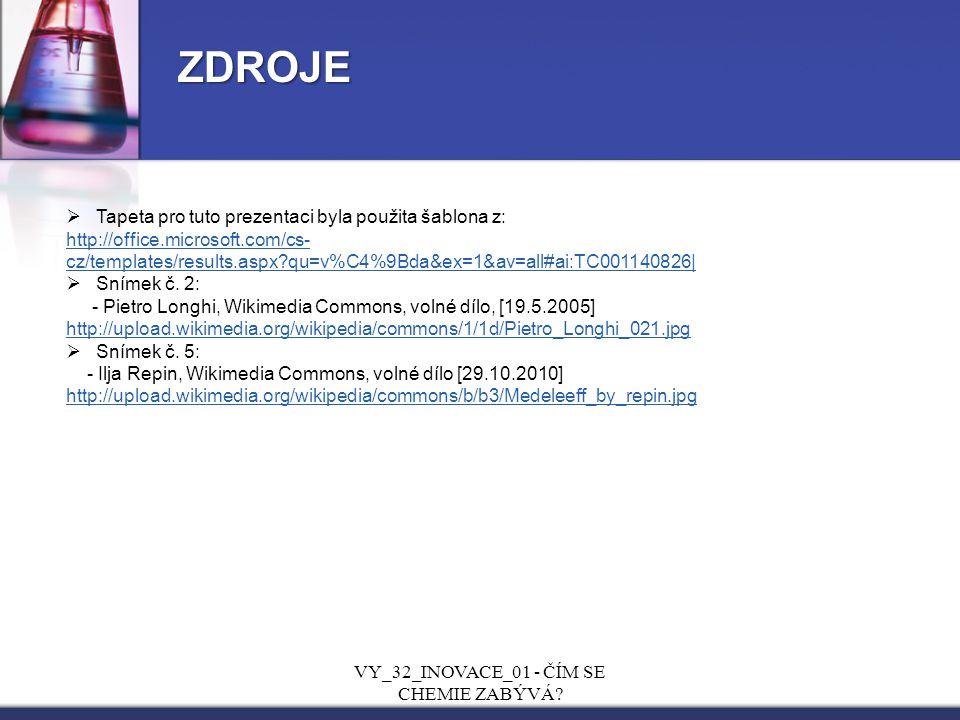 ZDROJE  Tapeta pro tuto prezentaci byla použita šablona z: http://office.microsoft.com/cs- cz/templates/results.aspx?qu=v%C4%9Bda&ex=1&av=all#ai:TC001140826|  Snímek č.