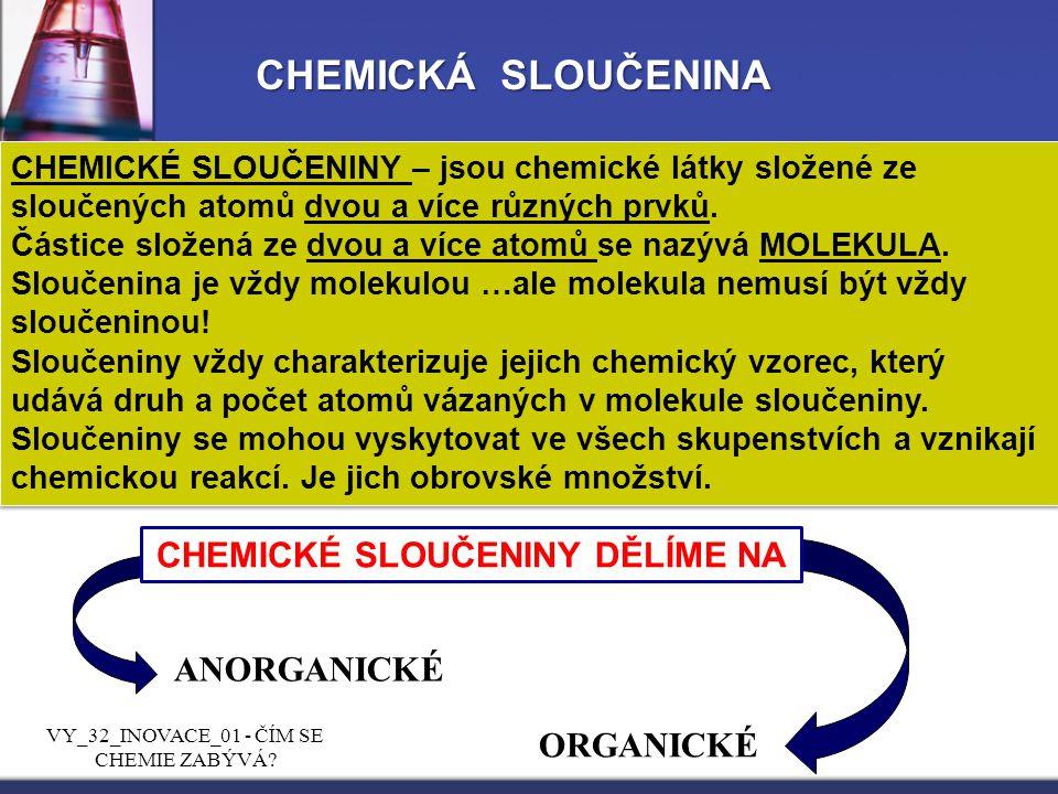 CHEMICKÁ SLOUČENINA CHEMICKÉ SLOUČENINY – jsou chemické látky složené ze sloučených atomů dvou a více různých prvků. Částice složená ze dvou a více at