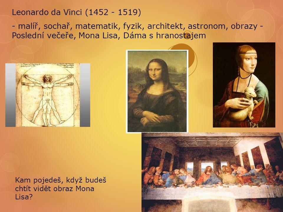 Kam pojedeš, když budeš chtít vidět obraz Mona Lisa? Leonardo da Vinci (1452 - 1519) - malíř, sochař, matematik, fyzik, architekt, astronom, obrazy -