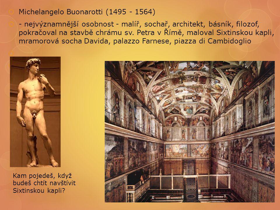  Michelangelo Buonarotti (1495 - 1564)  - nejvýznamnější osobnost - malíř, sochař, architekt, básník, filozof, pokračoval na stavbě chrámu sv. Petra