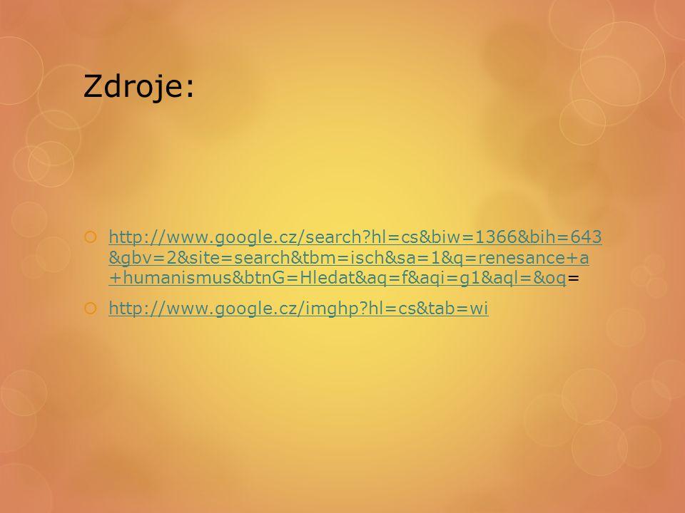 Zdroje:  http://www.google.cz/search?hl=cs&biw=1366&bih=643 &gbv=2&site=search&tbm=isch&sa=1&q=renesance+a +humanismus&btnG=Hledat&aq=f&aqi=g1&aql=&o