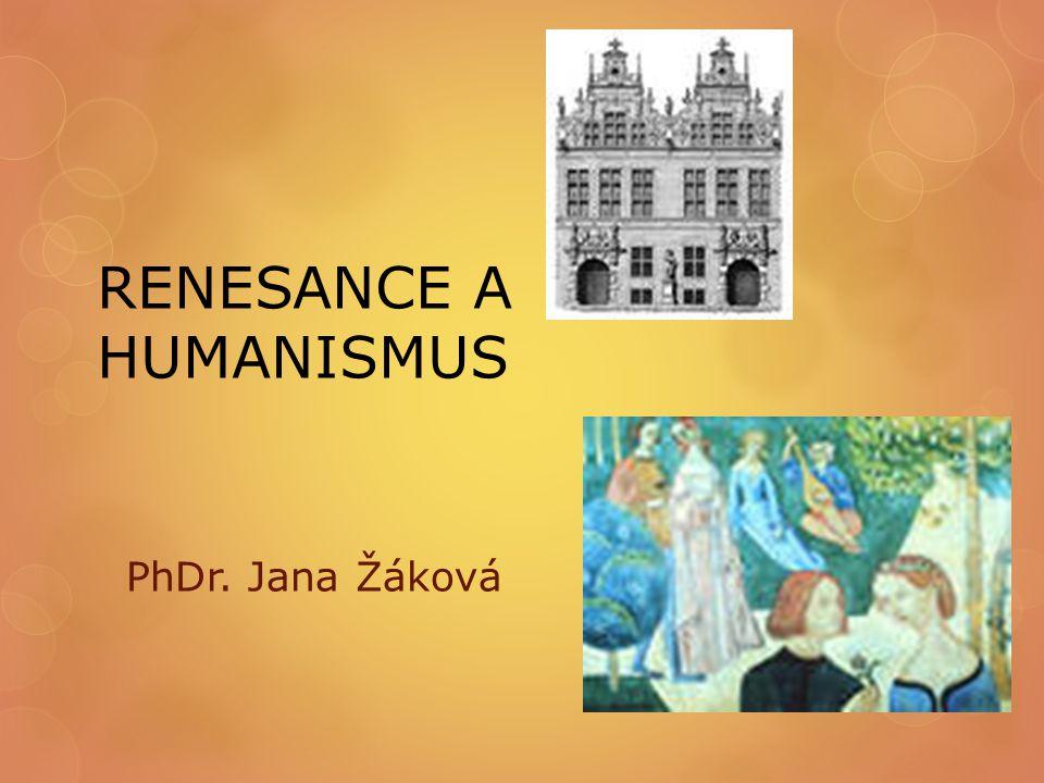 RENESANCE A HUMANISMUS PhDr. Jana Žáková