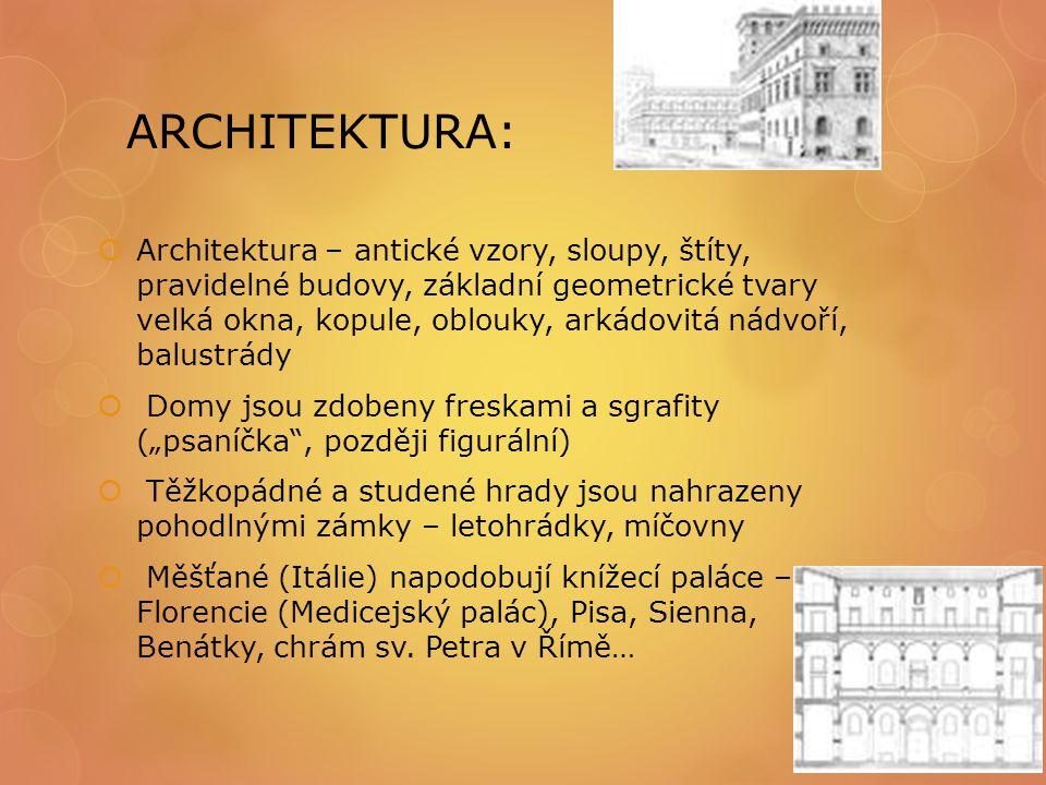 ARCHITEKTURA:  Architektura – antické vzory, sloupy, štíty, pravidelné budovy, základní geometrické tvary velká okna, kopule, oblouky, arkádovitá nád