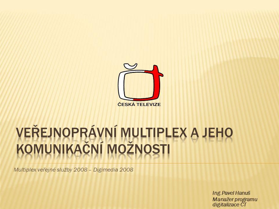 Multiplex veřejné služby 2008 – Digimedia 2008 Ing.Pavel Hanuš Manažer programu digitalizace ČT