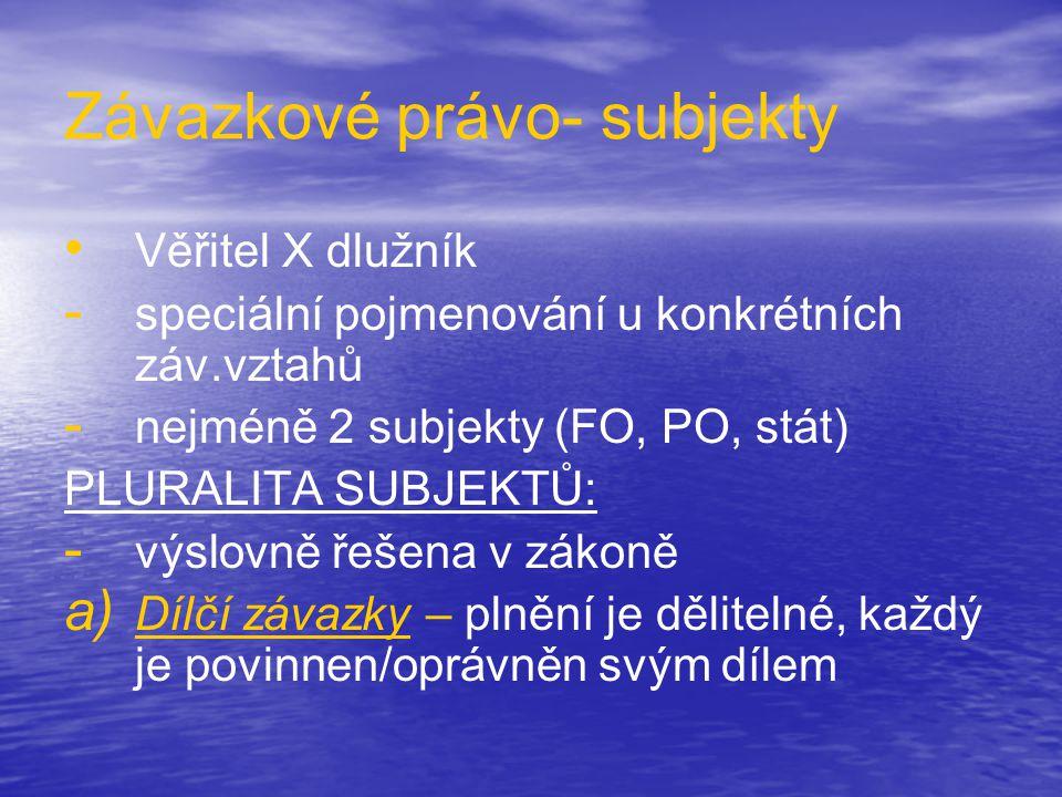 Závazkové právo- subjekty • • Věřitel X dlužník - - speciální pojmenování u konkrétních záv.vztahů - - nejméně 2 subjekty (FO, PO, stát) PLURALITA SUB