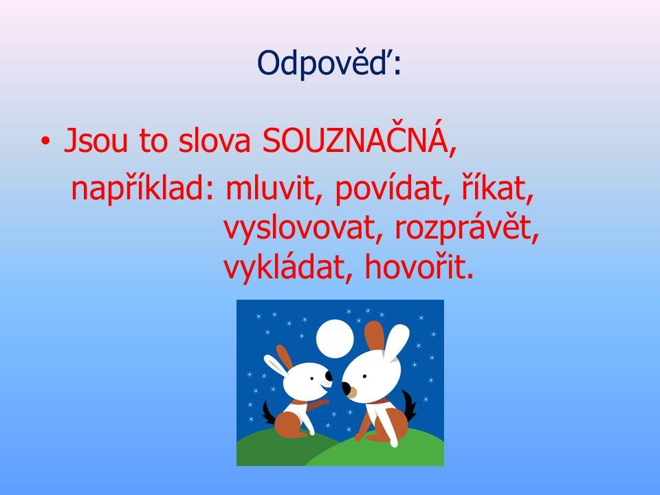 Tak co říkáte.Že je ten náš český jazyk opravdu velmi bohatý.