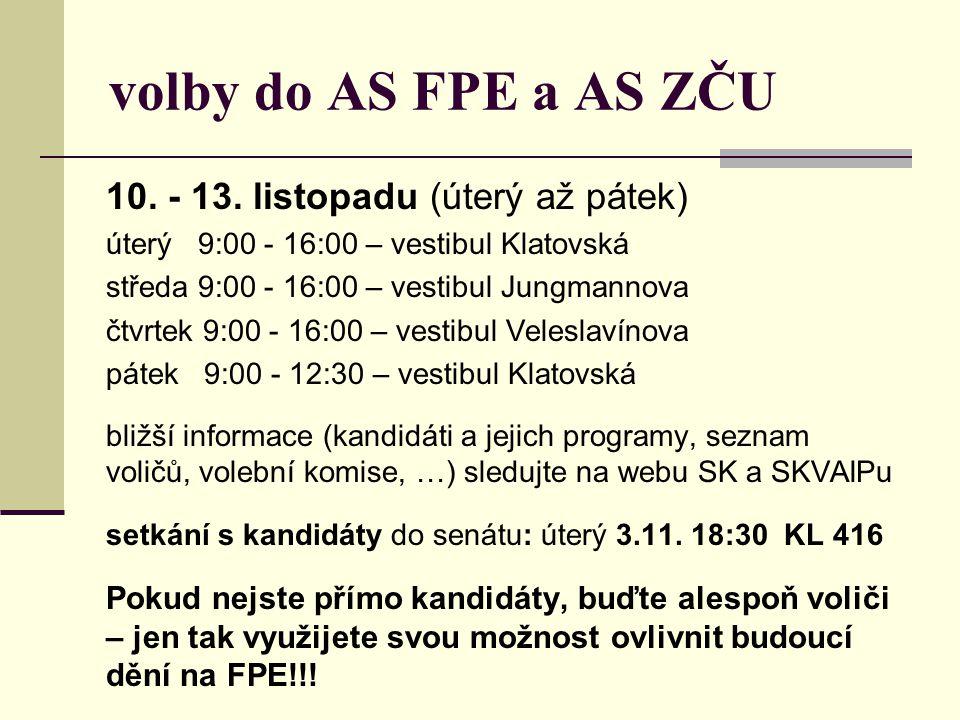 volby do AS FPE a AS ZČU 10. - 13. listopadu (úterý až pátek) úterý 9:00 - 16:00 – vestibul Klatovská středa 9:00 - 16:00 – vestibul Jungmannova čtvrt