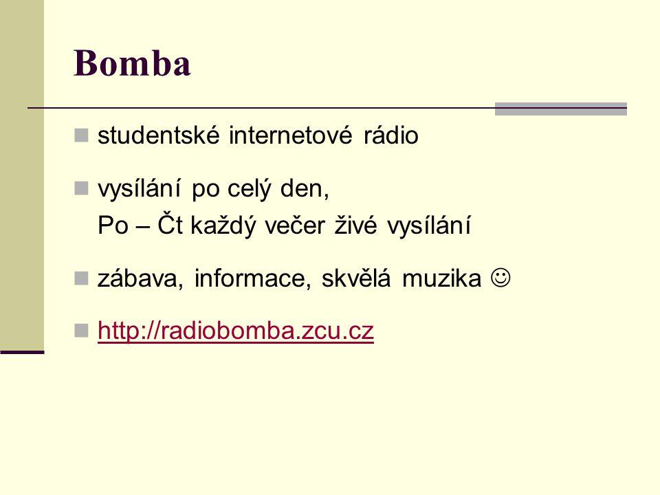 Bomba  studentské internetové rádio  vysílání po celý den, Po – Čt každý večer živé vysílání  zábava, informace, skvělá muzika   http://radiobomba.zcu.cz http://radiobomba.zcu.cz