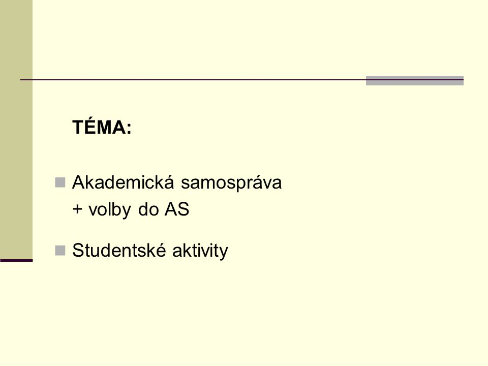 TÉMA:  Akademická samospráva + volby do AS  Studentské aktivity