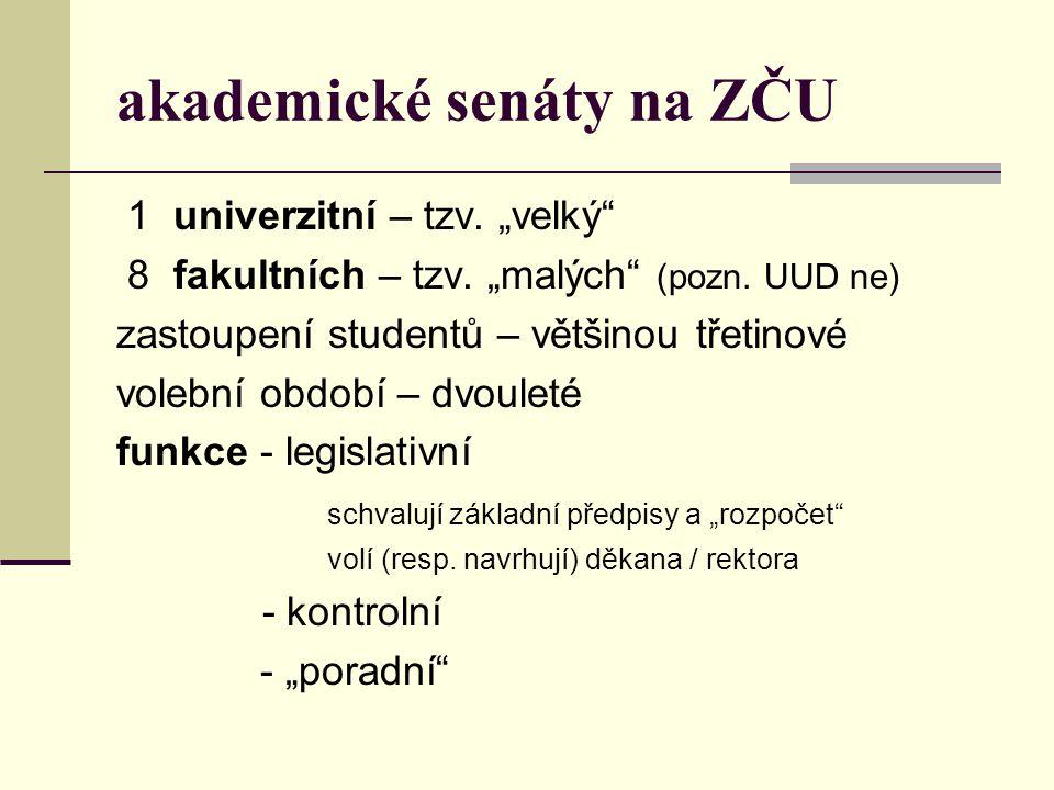 """akademické senáty na ZČU 1 univerzitní – tzv. """"velký"""" 8 fakultních – tzv. """"malých"""" (pozn. UUD ne) zastoupení studentů – většinou třetinové volební obd"""