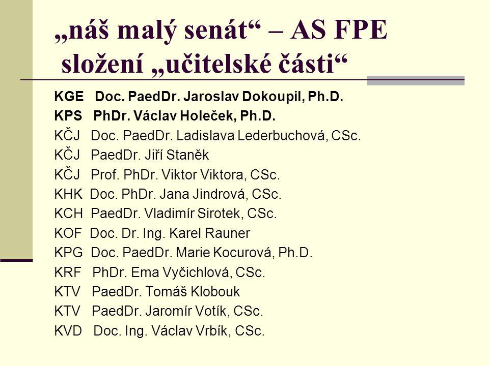 """""""náš malý senát"""" – AS FPE složení """"učitelské části"""" KGE Doc. PaedDr. Jaroslav Dokoupil, Ph.D. KPS PhDr. Václav Holeček, Ph.D. KČJ Doc. PaedDr. Ladisla"""