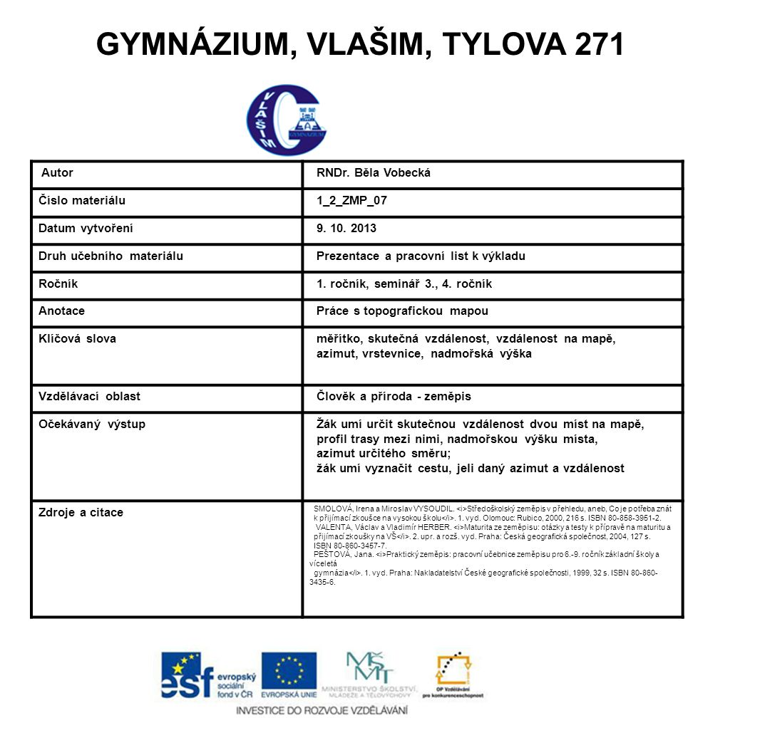 GYMNÁZIUM, VLAŠIM, TYLOVA 271 Autor RNDr. Běla Vobecká Číslo materiálu 1_2_ZMP_07 Datum vytvoření 9. 10. 2013 Druh učebního materiálu Prezentace a pra