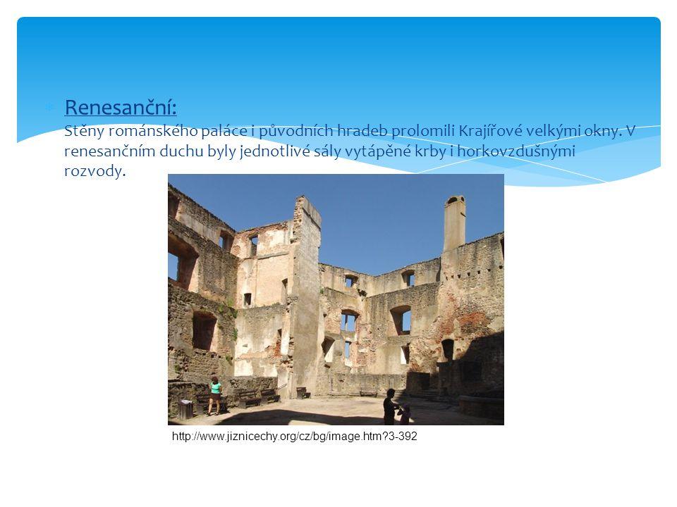  Renesanční: Stěny románského paláce i původních hradeb prolomili Krajířové velkými okny.