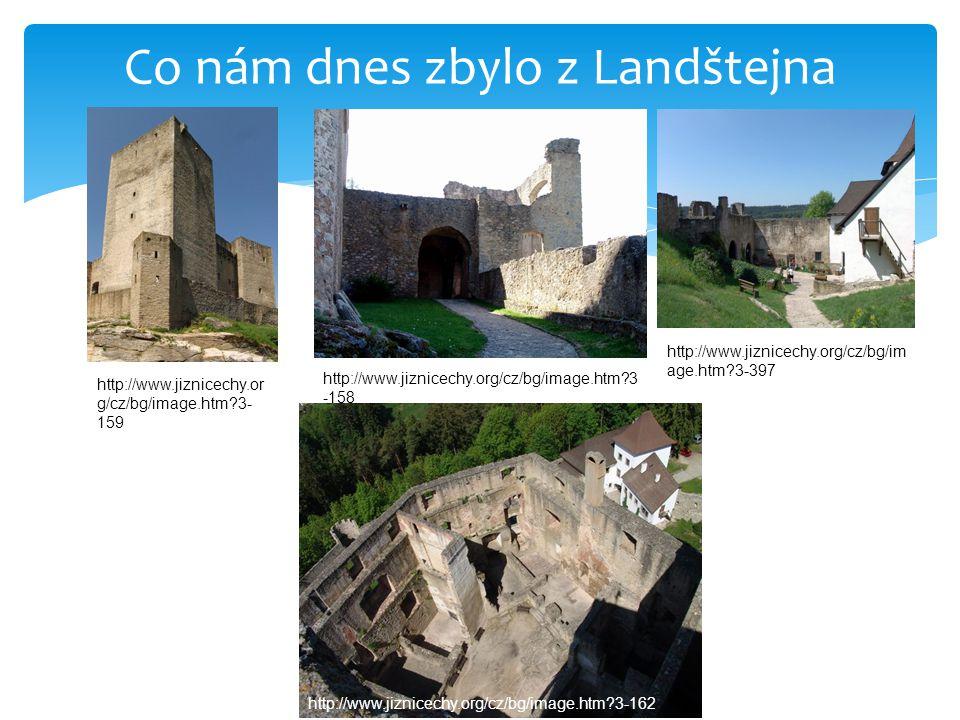 Co nám dnes zbylo z Landštejna http://www.jiznicechy.or g/cz/bg/image.htm?3- 159 http://www.jiznicechy.org/cz/bg/image.htm?3 -158 http://www.jiznicechy.org/cz/bg/im age.htm?3-397 http://www.jiznicechy.org/cz/bg/image.htm?3-162