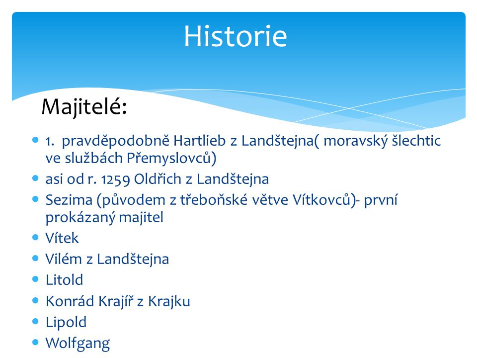  1.pravděpodobně Hartlieb z Landštejna( moravský šlechtic ve službách Přemyslovců)  asi od r.