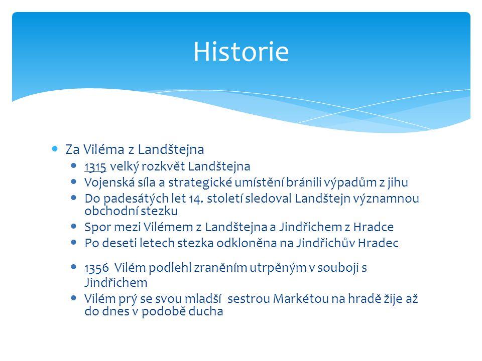  Za Viléma z Landštejna  1315 velký rozkvět Landštejna  Vojenská síla a strategické umístění bránili výpadům z jihu  Do padesátých let 14.