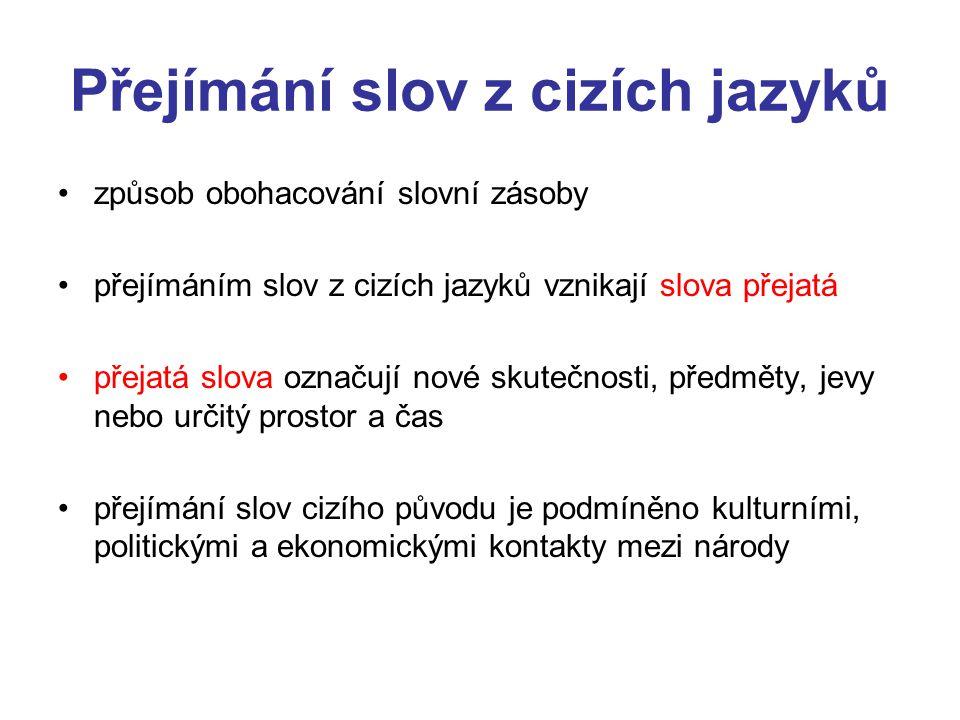 Typy slov cizího původu •slova cizího původu: a) zdomácnělá slova, která byla do češtiny přejata z jiného jazyka, ale už se po stránce hláskové a tvarové přizpůsobila češtině; jejich původ si neuvědomujeme např.
