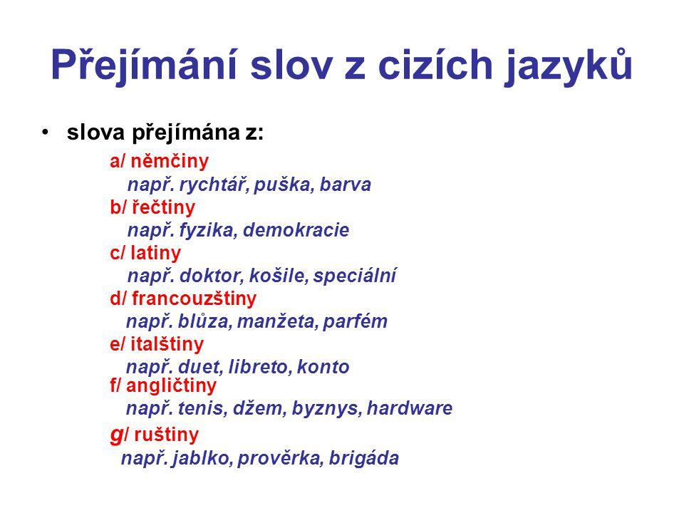 Přejímání slov z cizích jazyků •slova přejímána z: a/ němčiny např.
