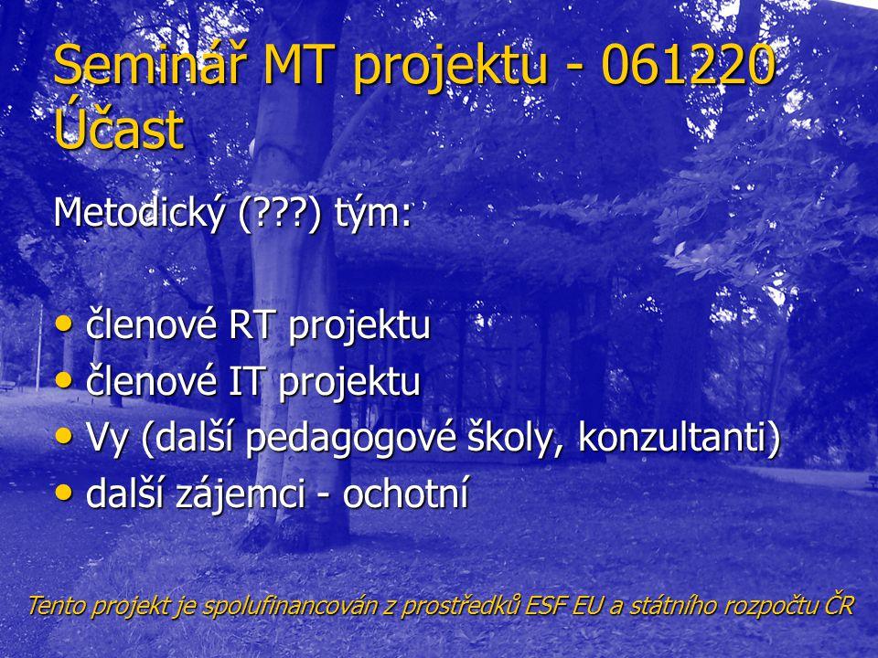 Seminář MT projektu - 061220 Účast Metodický (???) tým: • členové RT projektu • členové IT projektu • Vy (další pedagogové školy, konzultanti) • další