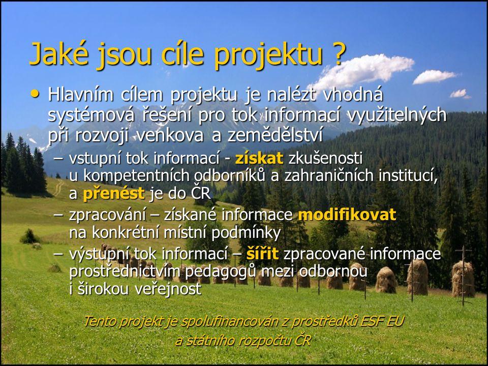 Jaké jsou cíle projektu ? • Hlavním cílem projektu je nalézt vhodná systémová řešení pro tok informací využitelných při rozvoji venkova a zemědělství