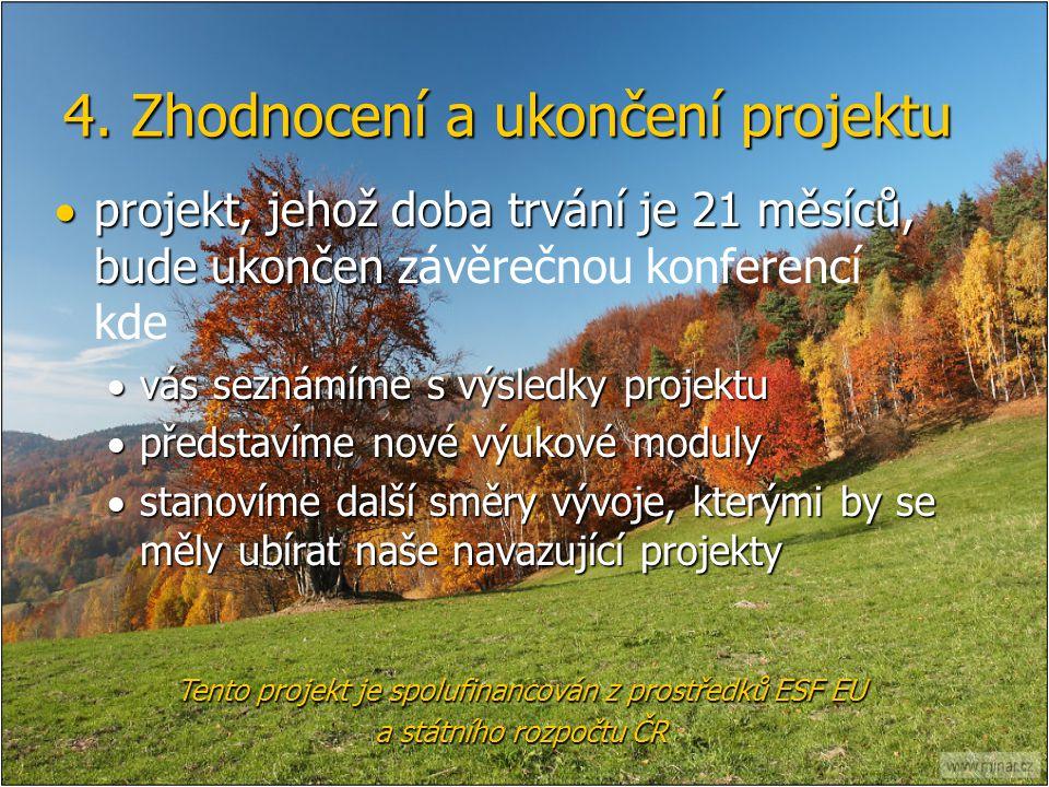 4. Zhodnocení a ukončení projektu  projekt, jehož doba trvání je 21 měsíců, bude ukončen  projekt, jehož doba trvání je 21 měsíců, bude ukončen závě