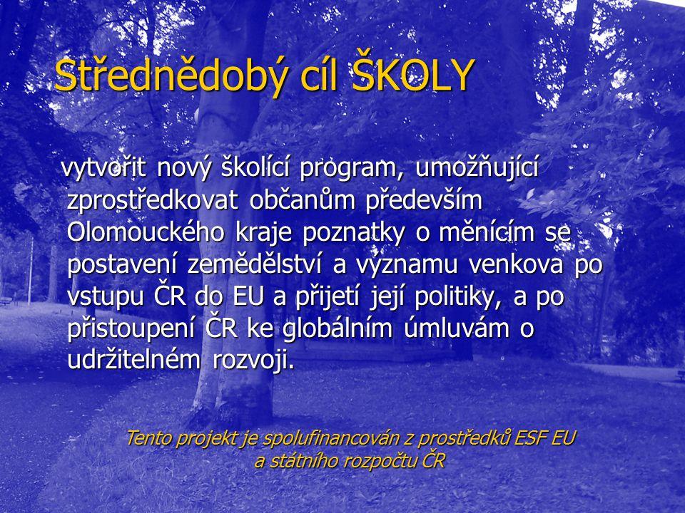 Střednědobý cíl ŠKOLY Střednědobý cíl ŠKOLY vytvořit nový školící program, umožňující zprostředkovat občanům především Olomouckého kraje poznatky o mě