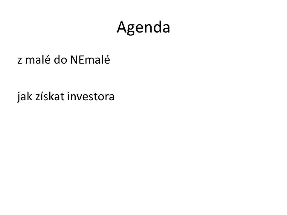 Agenda z malé do NEmalé jak získat investora