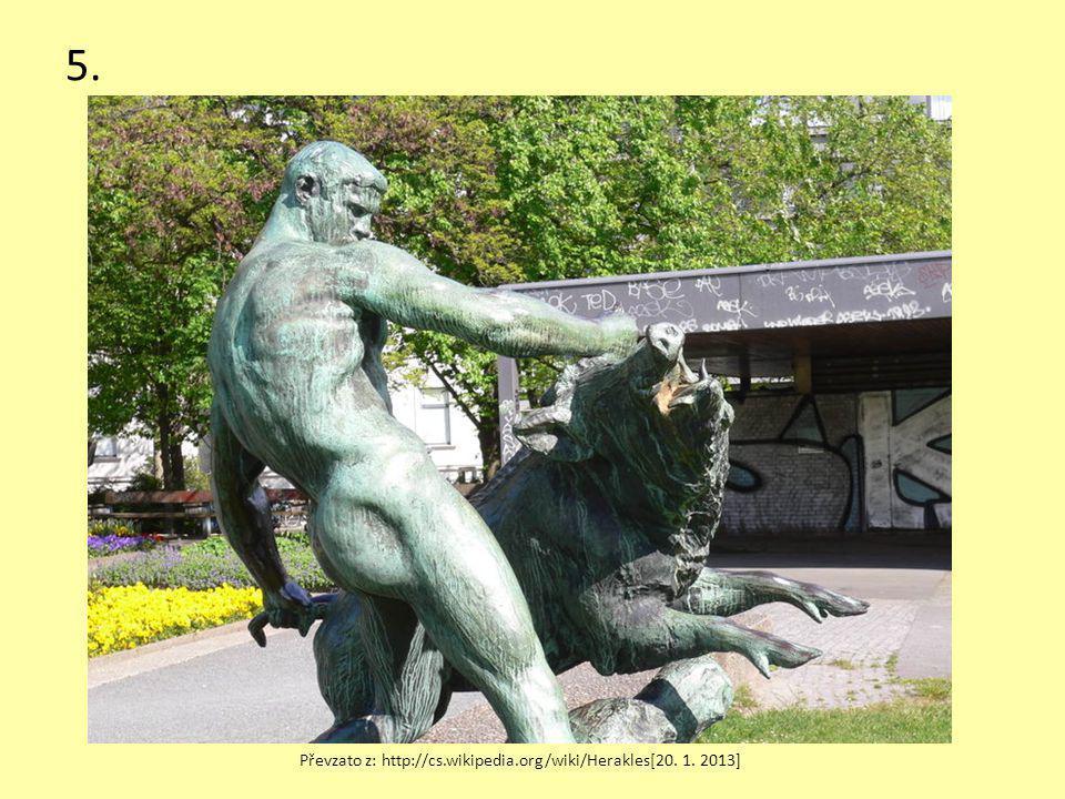 5. Převzato z: http://cs.wikipedia.org/wiki/Herakles[20. 1. 2013]