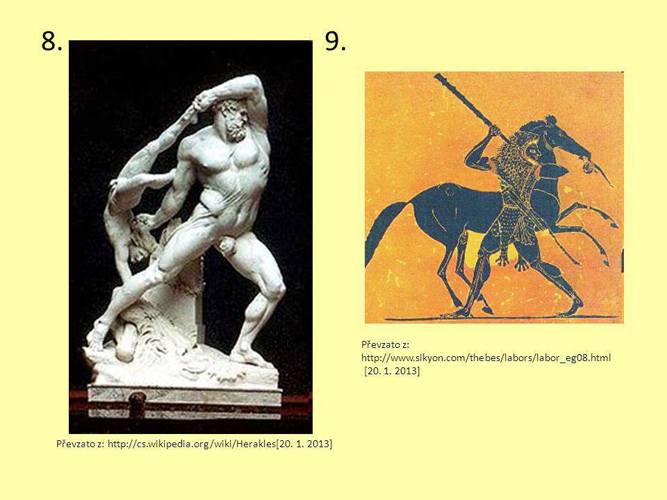 8.9. Převzato z: http://cs.wikipedia.org/wiki/Herakles[20. 1. 2013] Převzato z: http://www.sikyon.com/thebes/labors/labor_eg08.html [20. 1. 2013]