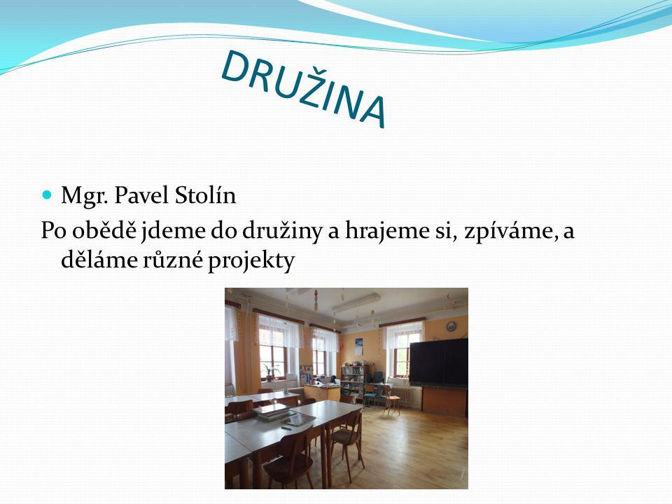 DRUŽINA  Mgr. Pavel Stolín Po obědě jdeme do družiny a hrajeme si, zpíváme, a děláme různé projekty