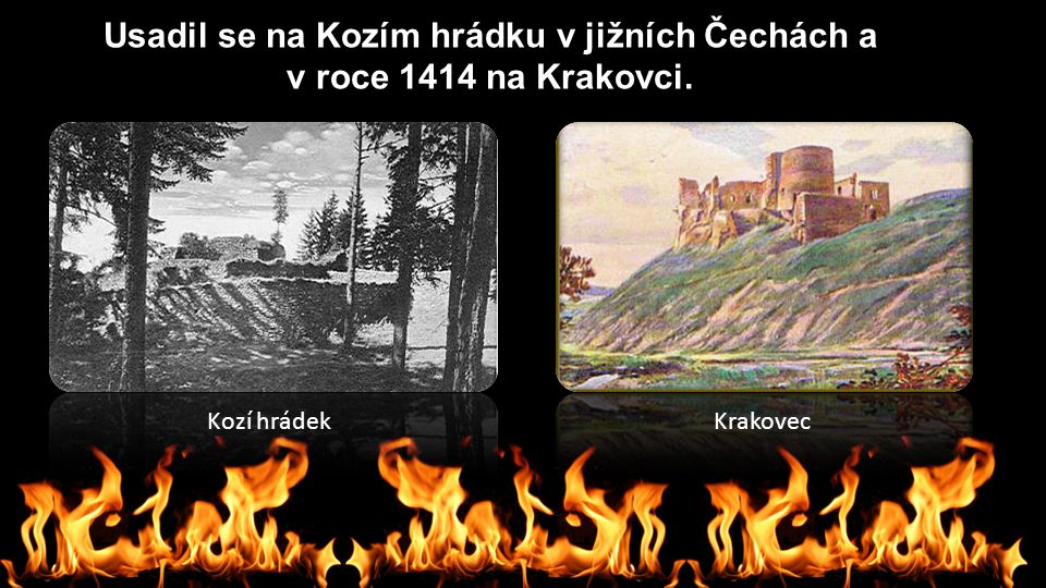 Usadil se na Kozím hrádku v jižních Čechách a v roce 1414 na Krakovci. Kozí hrádekKrakovec