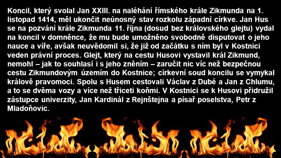 Koncil, který svolal Jan XXIII. na naléhání římského krále Zikmunda na 1. listopad 1414, měl ukončit neúnosný stav rozkolu západní církve. Jan Hus se