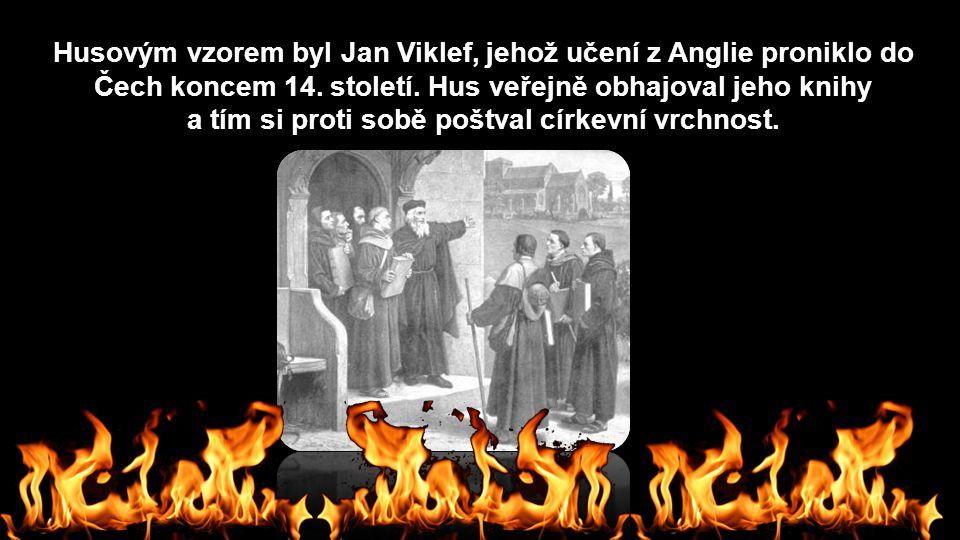 Husovým vzorem byl Jan Viklef, jehož učení z Anglie proniklo do Čech koncem 14. století. Hus veřejně obhajoval jeho knihy a tím si proti sobě poštval