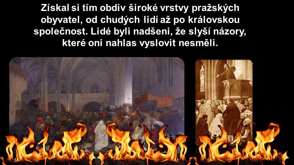 Získal si tím obdiv široké vrstvy pražských obyvatel, od chudých lidí až po královskou společnost. Lidé byli nadšeni, že slyší názory, které oni nahla