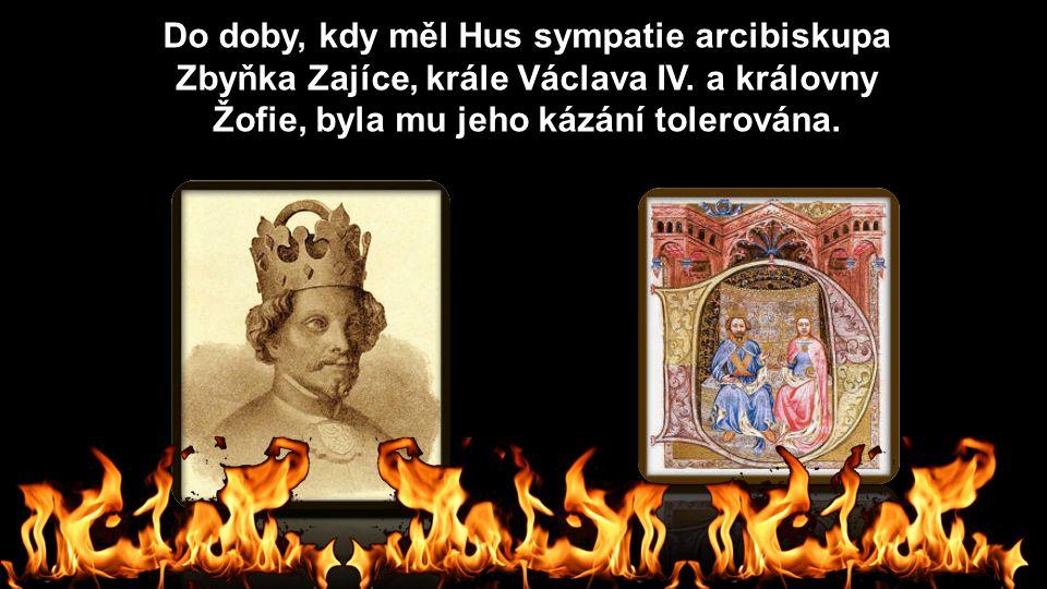 Do doby, kdy měl Hus sympatie arcibiskupa Zbyňka Zajíce, krále Václava IV. a královny Žofie, byla mu jeho kázání tolerována.