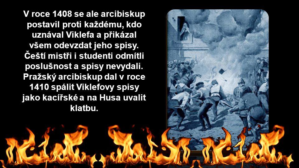 V roce 1408 se ale arcibiskup postavil proti každému, kdo uznával Viklefa a přikázal všem odevzdat jeho spisy. Čeští mistři i studenti odmítli poslušn