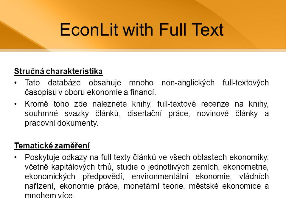 EconLit with Full Text Stručná charakteristika •Tato databáze obsahuje mnoho non-anglických full-textových časopisů v oboru ekonomie a financí.