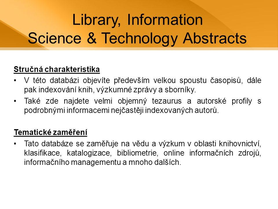 Library, Information Science & Technology Abstracts Stručná charakteristika •V této databázi objevíte především velkou spoustu časopisů, dále pak indexování knih, výzkumné zprávy a sborníky.